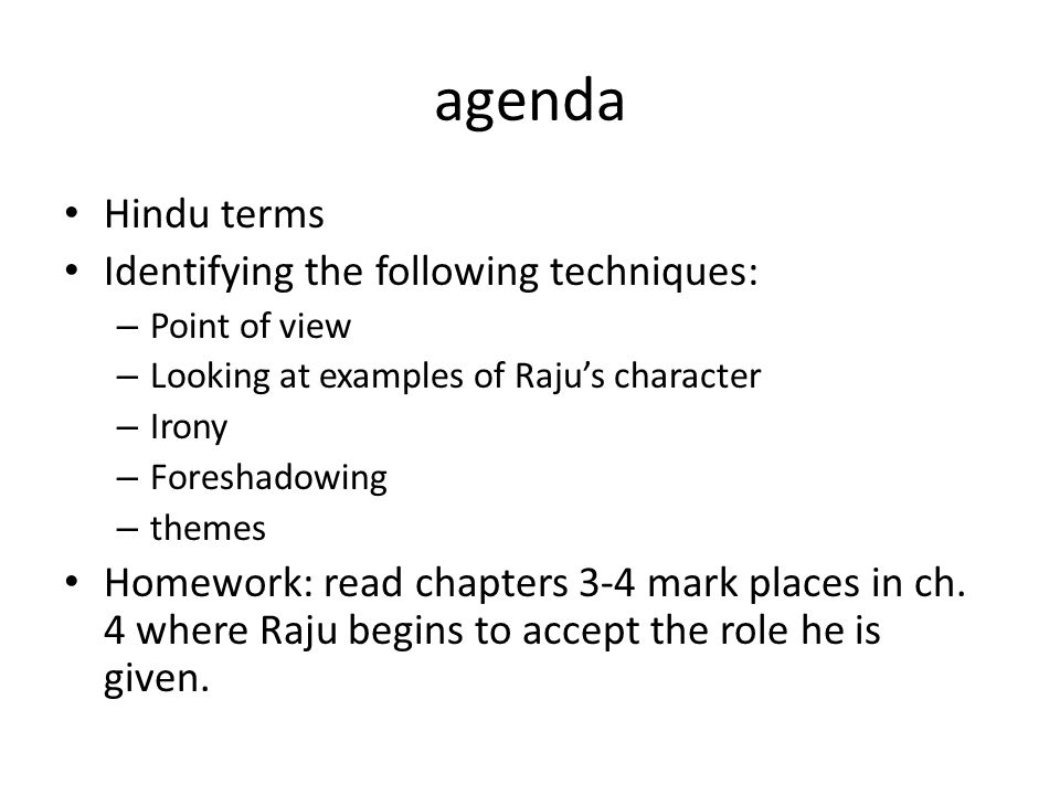 agenda Hindu terms Identifying the following techniques: – Point of view – Looking at examples of Raju's character – Irony – Foreshadowing – themes Homework: read chapters 3-4 mark places in ch.