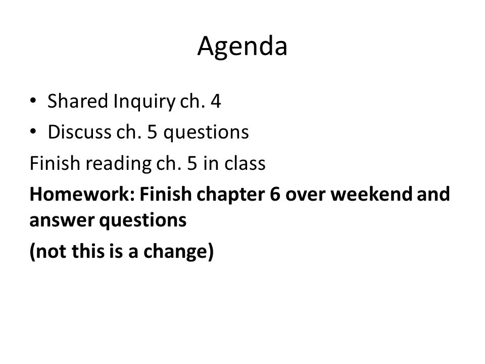 Agenda Shared Inquiry ch. 4 Discuss ch. 5 questions Finish reading ch.