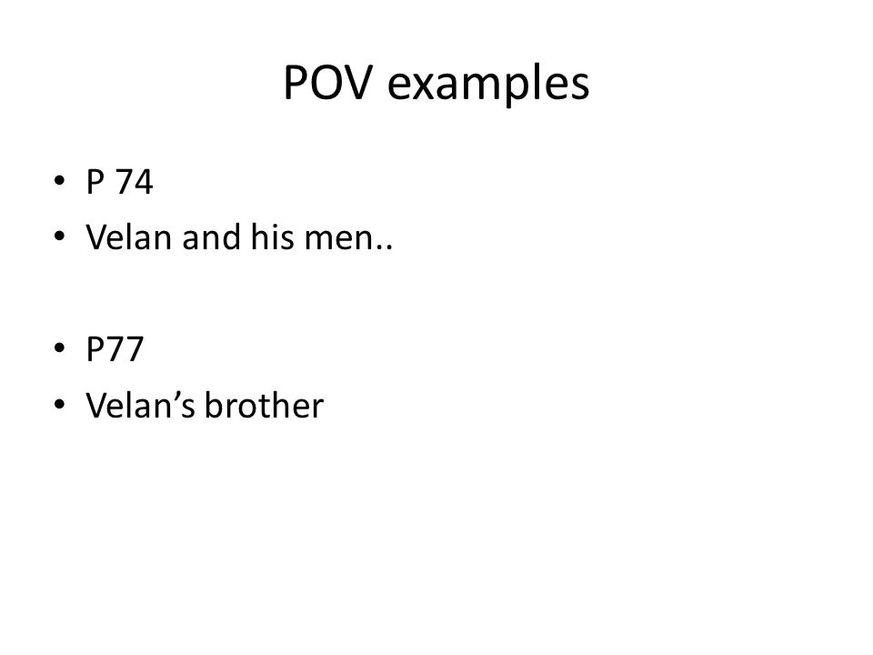 POV examples P 74 Velan and his men.. P77 Velan's brother