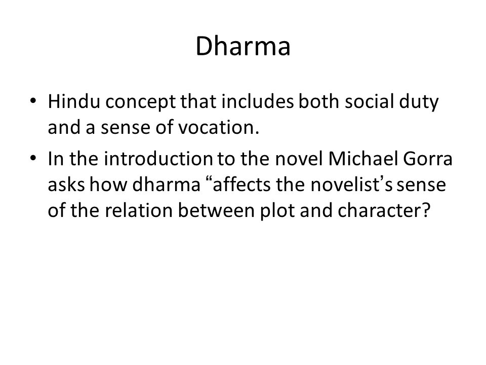 Dharma Hindu concept that includes both social duty and a sense of vocation.