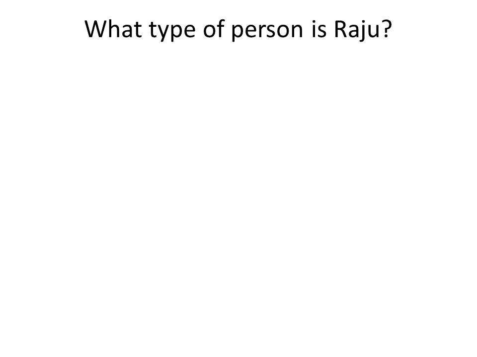 What type of person is Raju