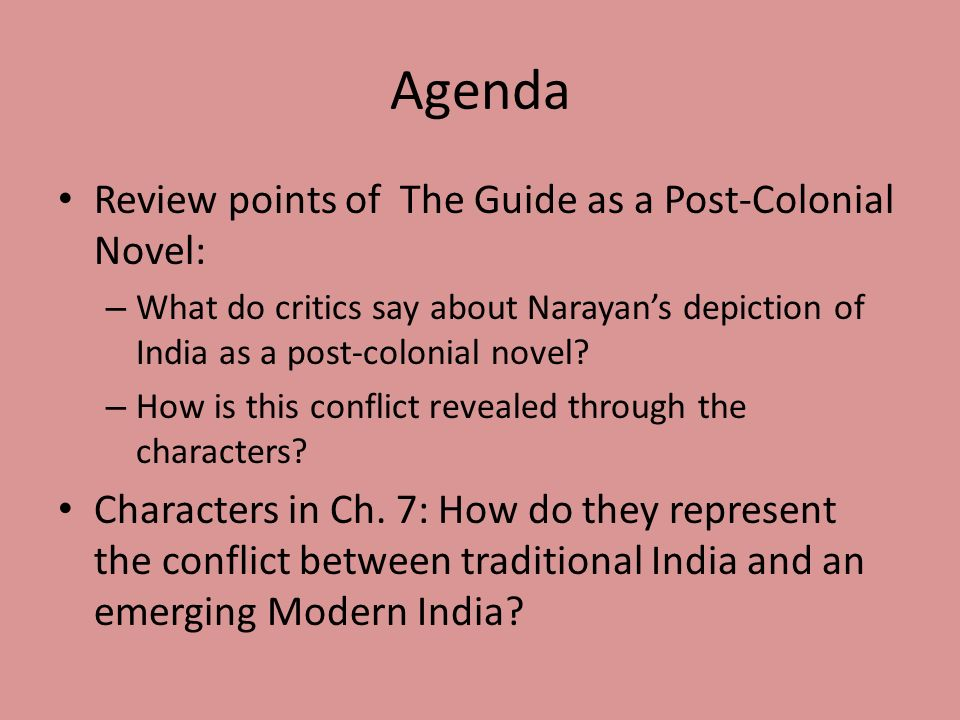 Agenda Review points of The Guide as a Post-Colonial Novel: – What do critics say about Narayan's depiction of India as a post-colonial novel.