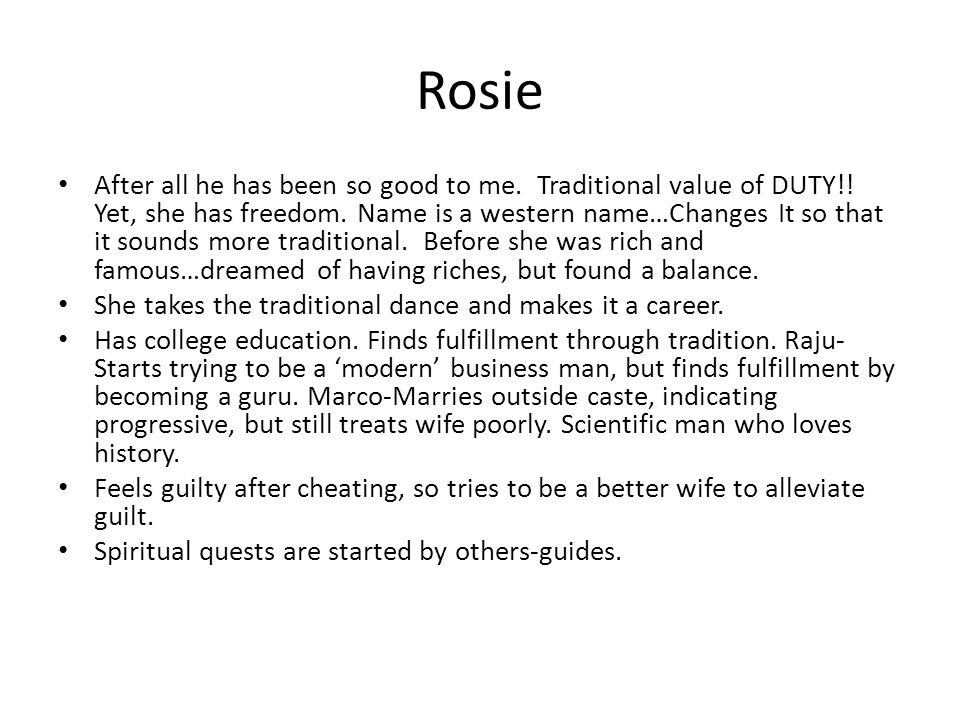 Rosie After all he has been so good to me. Traditional value of DUTY!.