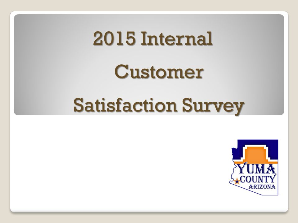 2015 Internal Customer Satisfaction Survey  Surveys were ...