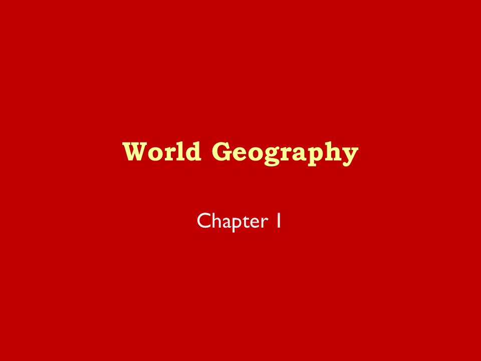 World Geography Chapter 1