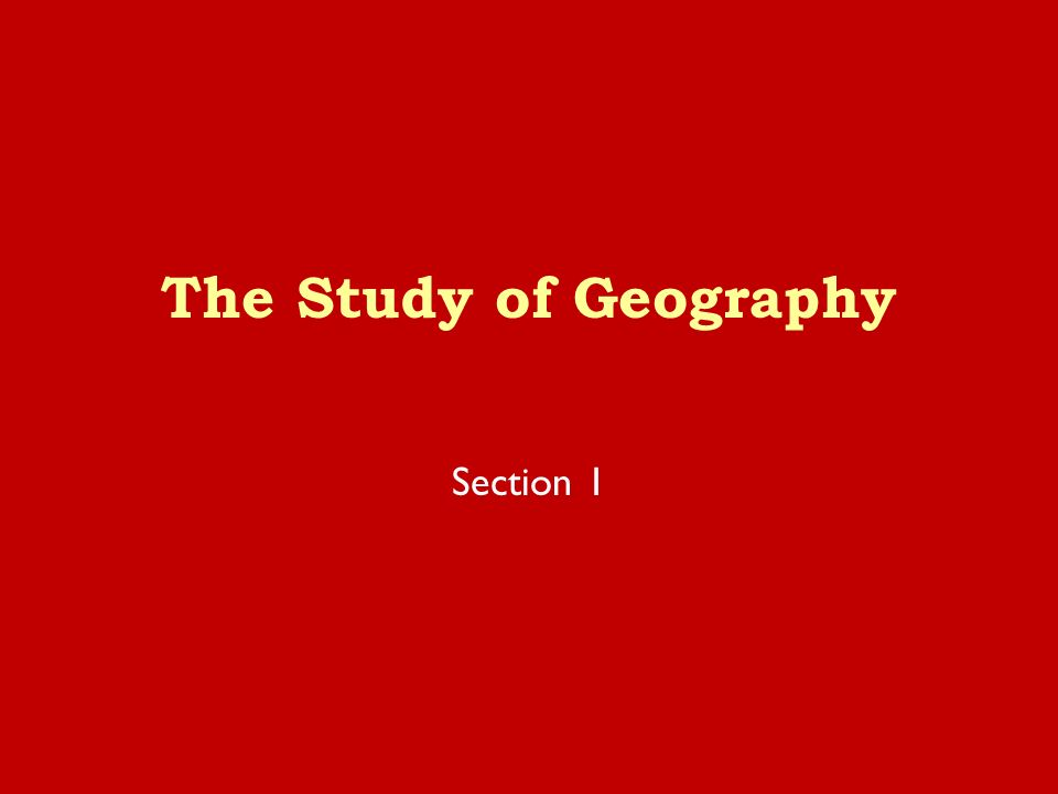 The Study of Geography Section 1