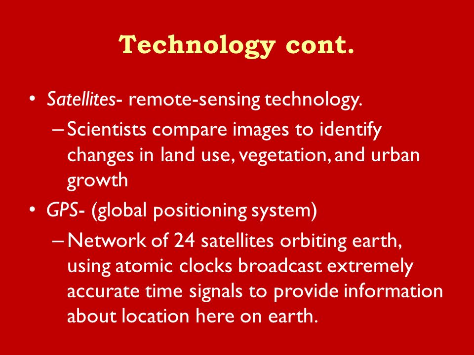 Technology cont. Satellites- remote-sensing technology.