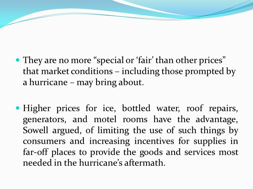 They are no more special or 'fair' than other prices that market conditions – including those prompted by a hurricane – may bring about.