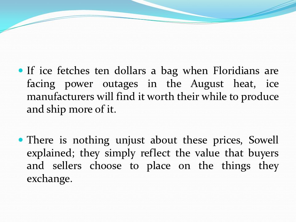 If ice fetches ten dollars a bag when Floridians are facing power outages in the August heat, ice manufacturers will find it worth their while to produce and ship more of it.