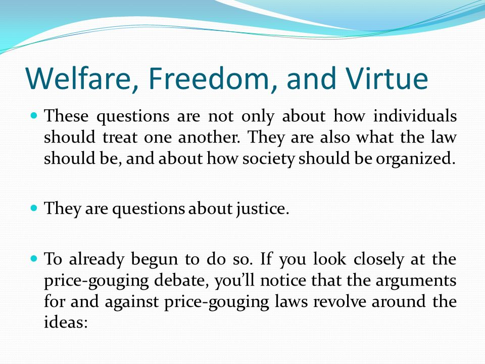 Welfare, Freedom, and Virtue These questions are not only about how individuals should treat one another.