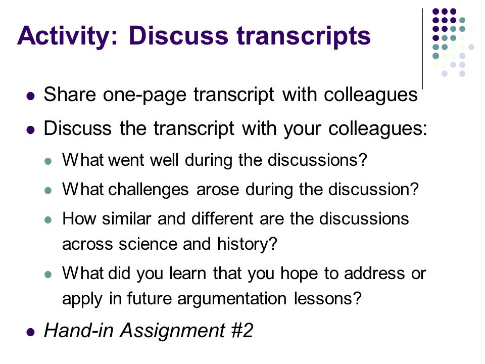 Activity: Discuss transcripts Share one-page transcript with colleagues  Discuss the transcript with your