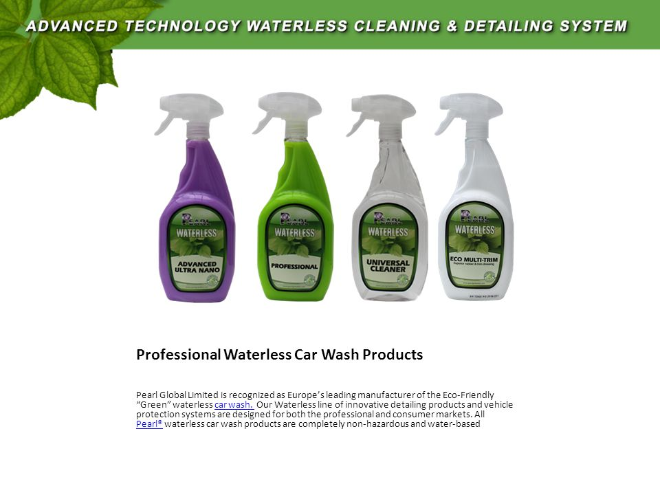 Professional Waterless Car Wash Products Pearl Global Limited is recognized as Europe's leading manufacturer of the Eco-Friendly Green waterless car wash.