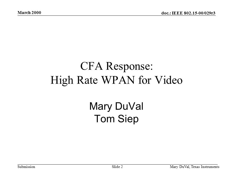 doc.: IEEE /029r3 Submission March 2000 Mary DuVal, Texas InstrumentsSlide 2 CFA Response: High Rate WPAN for Video Mary DuVal Tom Siep