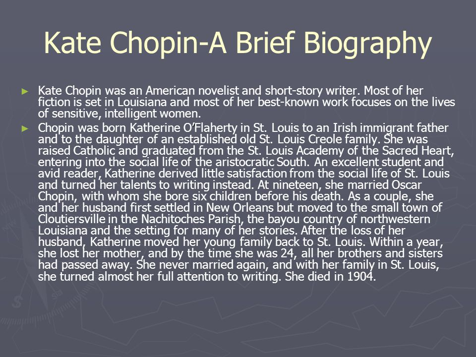 the life and writing career of kate chopin Biography of kate chopin, 1851-1904 chopin, kate 1851-1904, writer although katherine o'flaherty chopin was a native of st louis (born 8 february 1851) and spent barely 14 years in louisiana, her fiction is identified with the south.