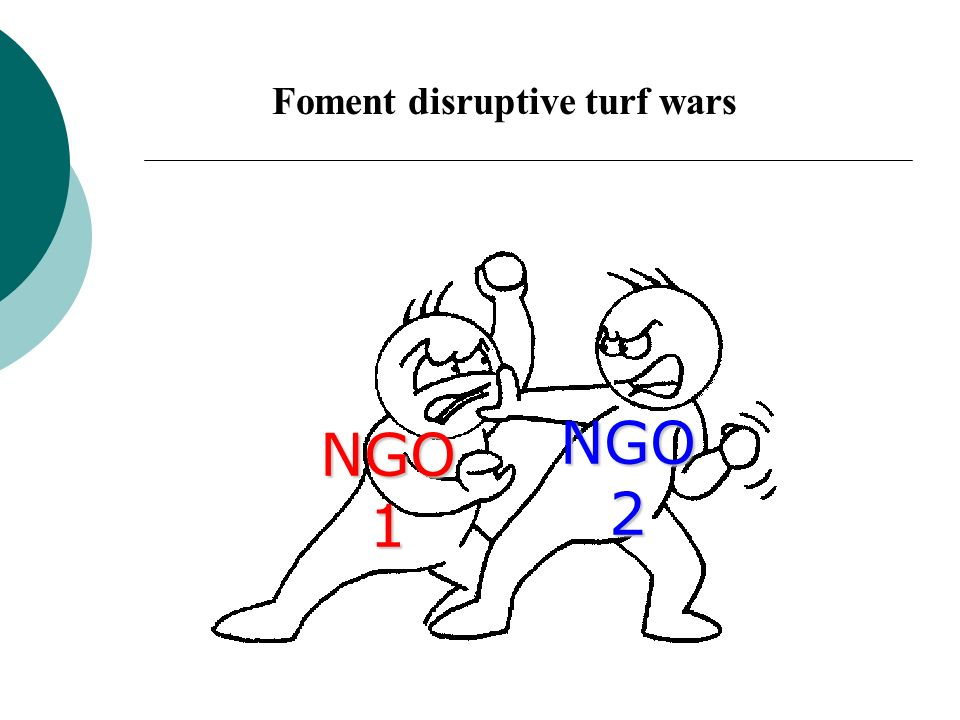 Foment disruptive turf wars NGO1 NGO2