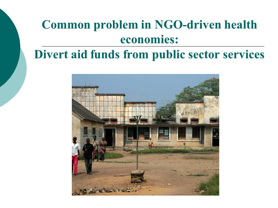 Common problem in NGO-driven health economies: Divert aid funds from public sector services
