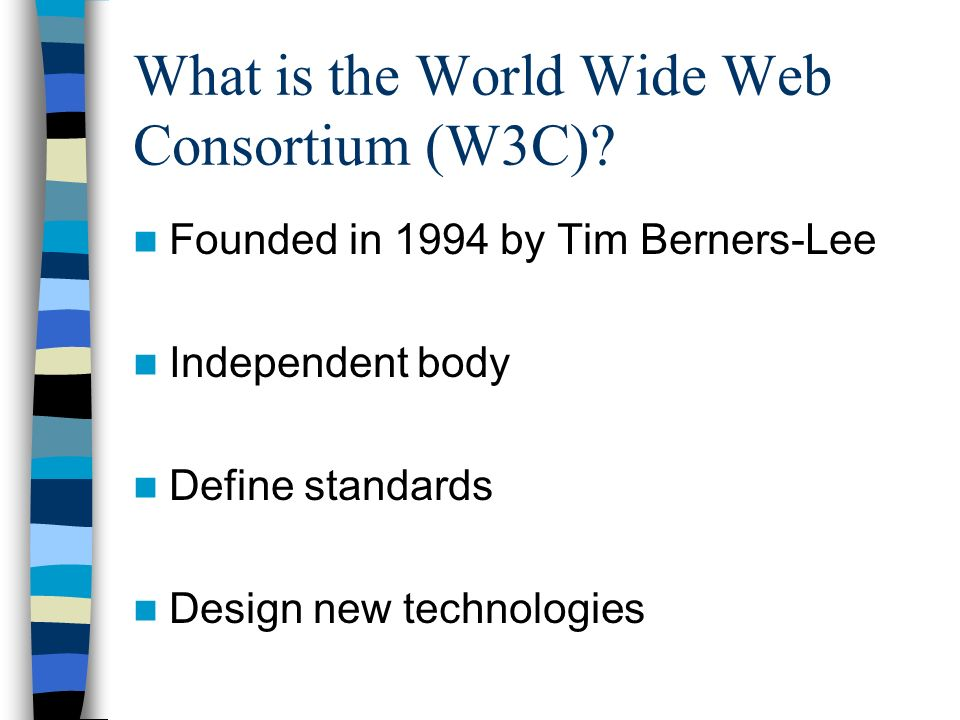 What is the World Wide Web Consortium (W3C).