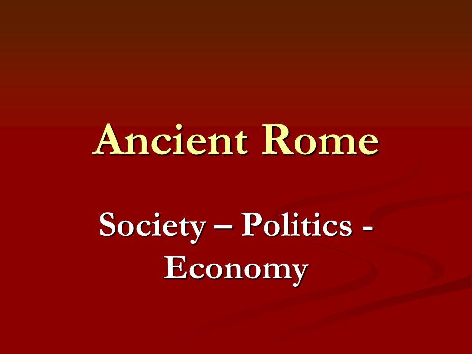 Ancient Rome Society – Politics - Economy. Roman Society Early ...