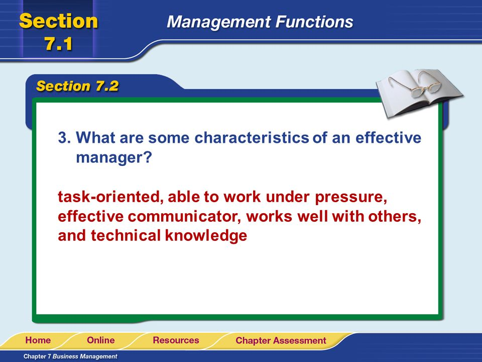 3.What are some characteristics of an effective manager? task-oriented, able to work under pressure, effective communicator, works well with others, a