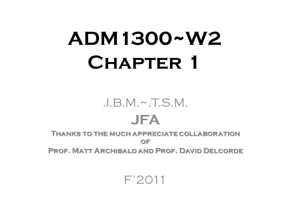 ADM1300~W2 Chapter 1.I.B.M.~.T.S.M. JFA Thanks to the much appreciate collaboration of Prof.