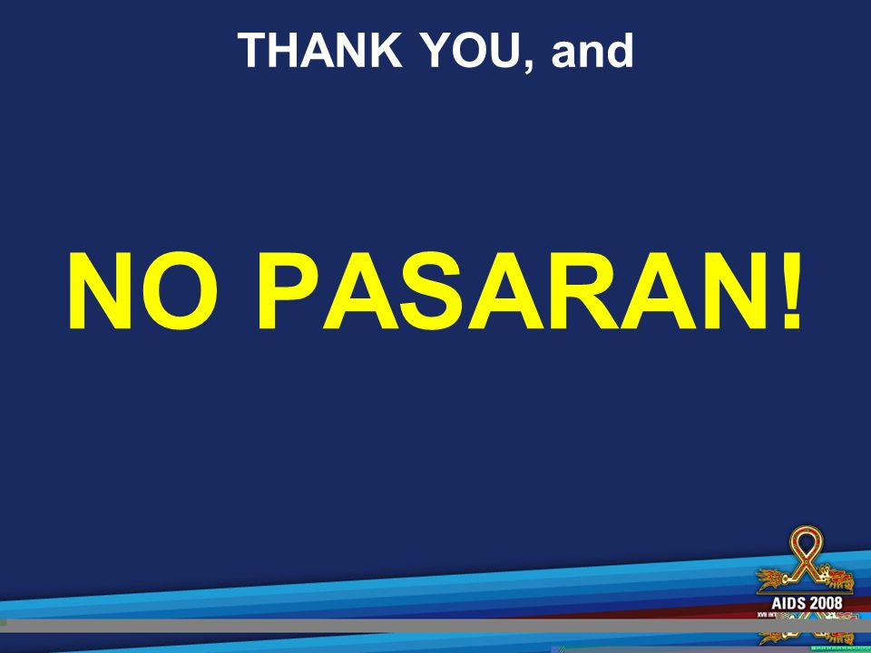 THANK YOU, and NO PASARAN!