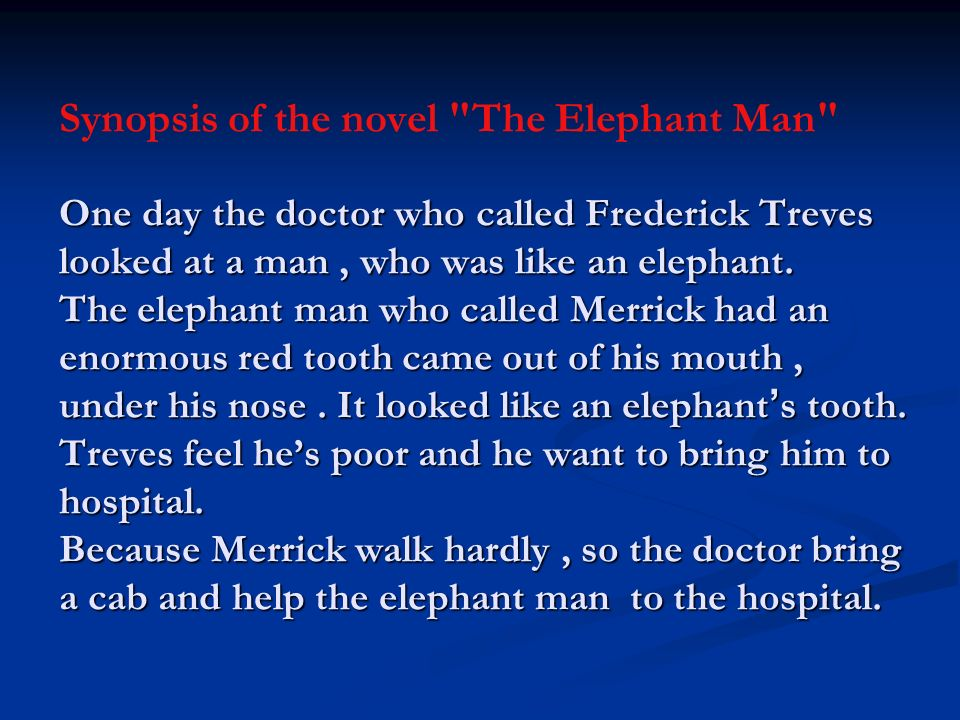 One day the doctor who called Frederick Treves looked at a man, who was like an elephant.
