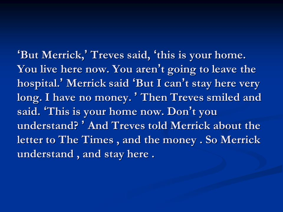 ' But Merrick, ' Treves said, ' this is your home.