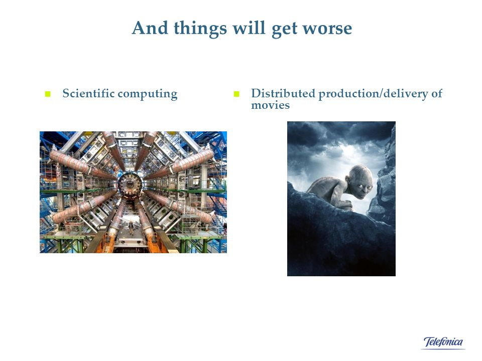 Additional applications Scientific computing Distributed production/delivery of movies And things will get worse