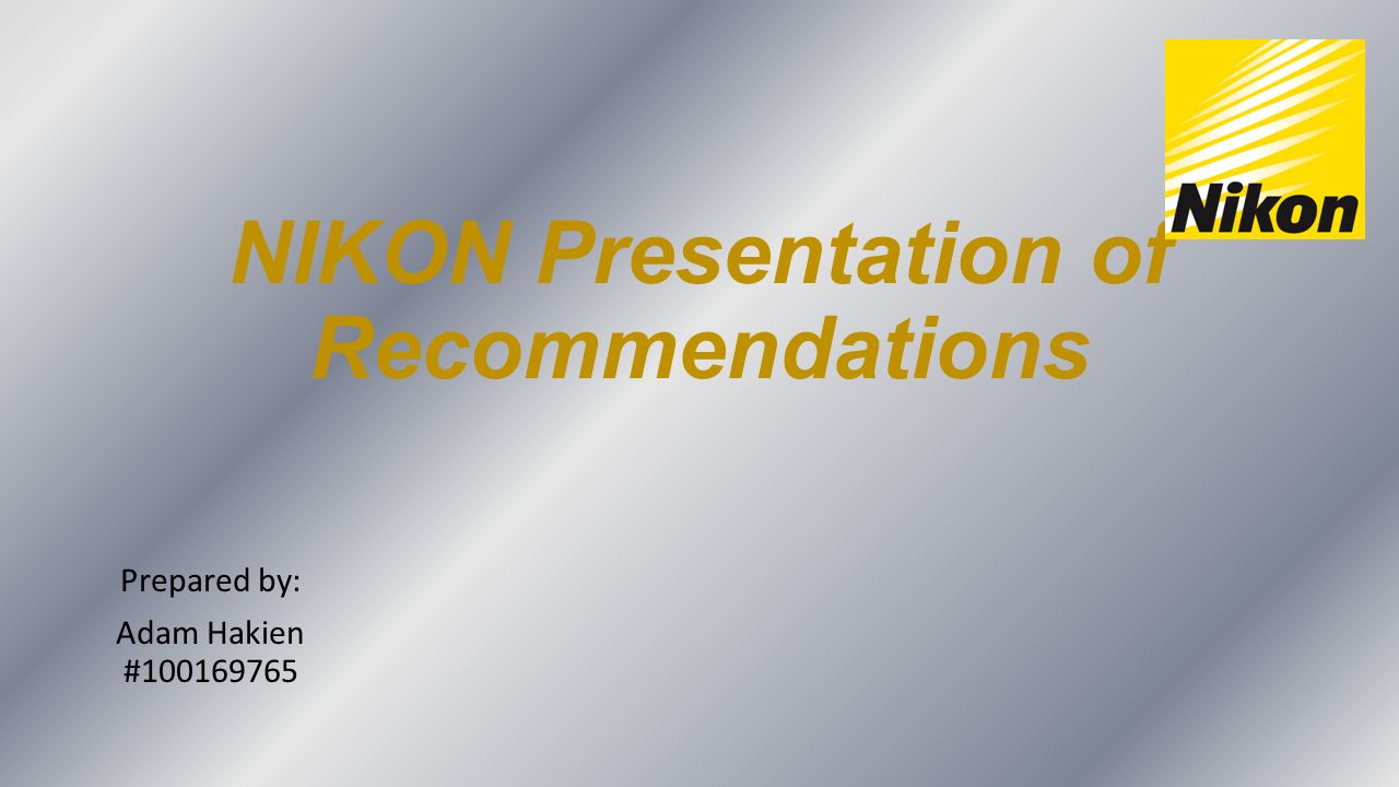 NIKON Presentation of Recommendations Prepared by: Adam Hakien #