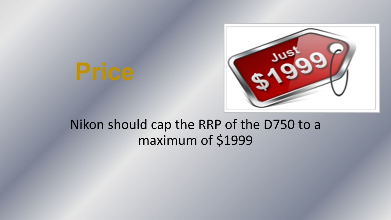 Price Nikon should cap the RRP of the D750 to a maximum of $1999