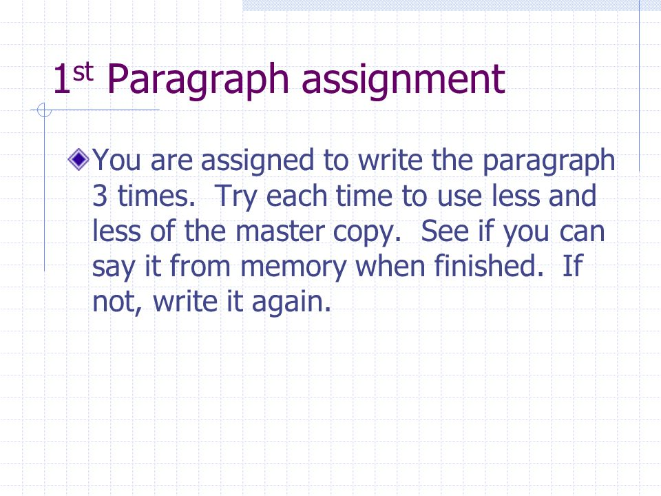1 st Paragraph assignment You are assigned to write the paragraph 3 times.