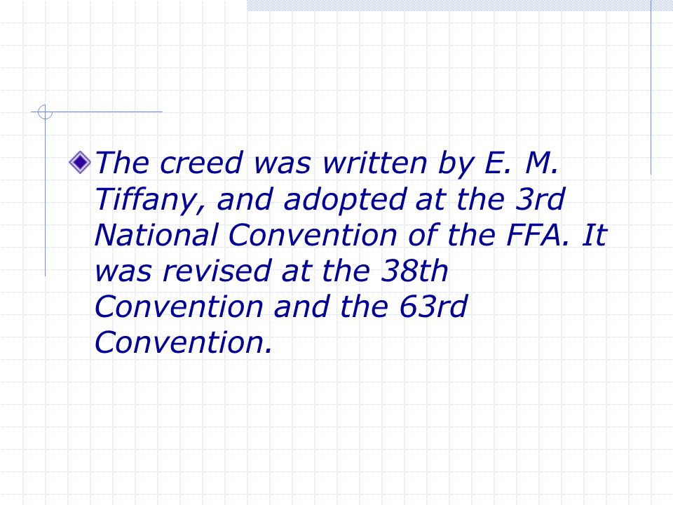 The creed was written by E. M. Tiffany, and adopted at the 3rd National Convention of the FFA.