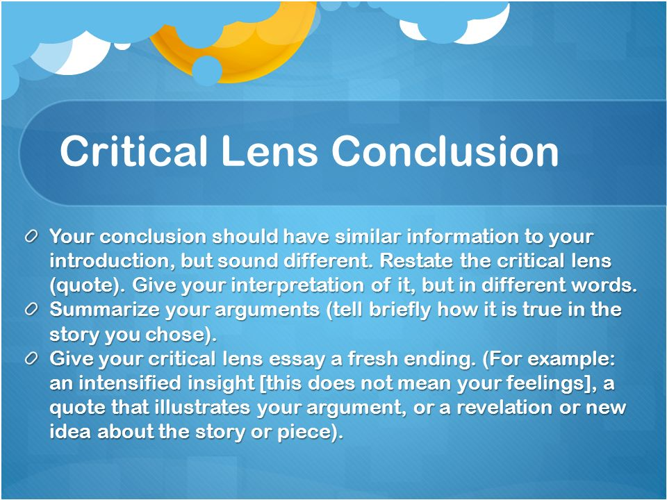 critical lens essay conclusion outline Critical lens essay template a critical lens essay uses a quotation to explore and analyze works of literature the essay writer provides an interpretation of the quotation and then uses literary elements from two works of literature to support the.
