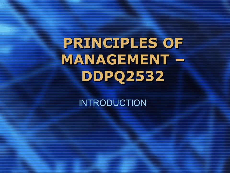 PRINCIPLES OF MANAGEMENT – DDPQ2532 INTRODUCTION