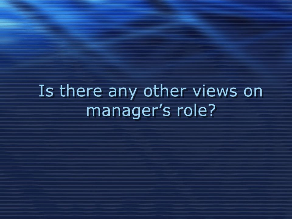 Is there any other views on manager's role