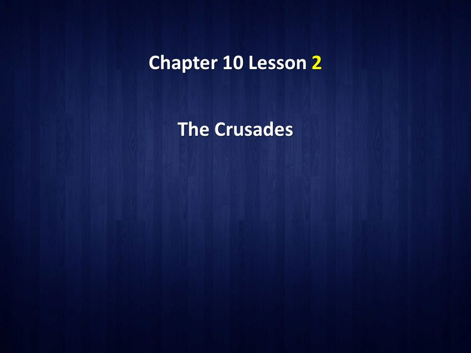 Chapter 10 Lesson 2 The Crusades