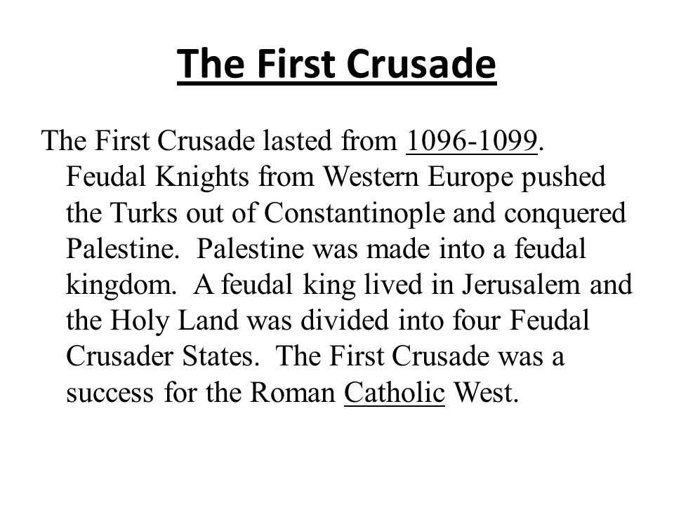 The First Crusade The First Crusade lasted from 1096-1099.