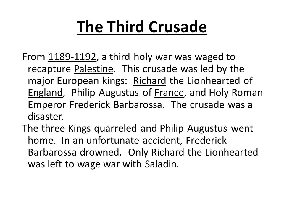 The Third Crusade From 1189-1192, a third holy war was waged to recapture Palestine.