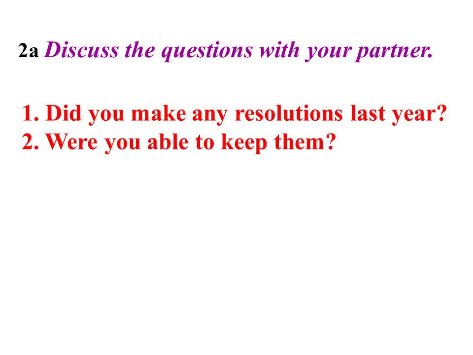 2a Discuss the questions with your partner. 1. Did you make any resolutions last year.