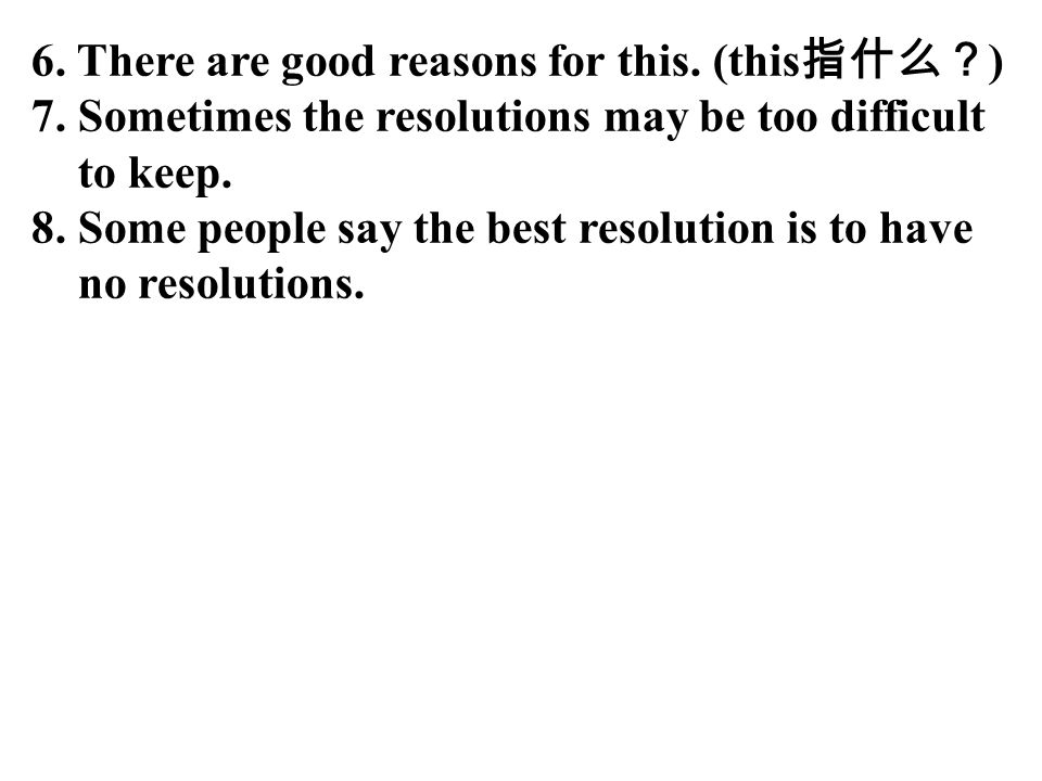 6.There are good reasons for this. (this 指什么? ) 7.