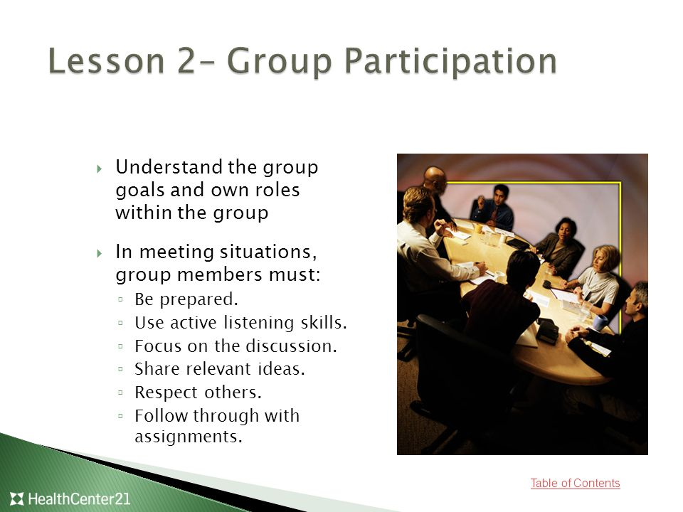 Table of Contents  Understand the group goals and own roles within the group  In meeting situations, group members must: ▫Be prepared.