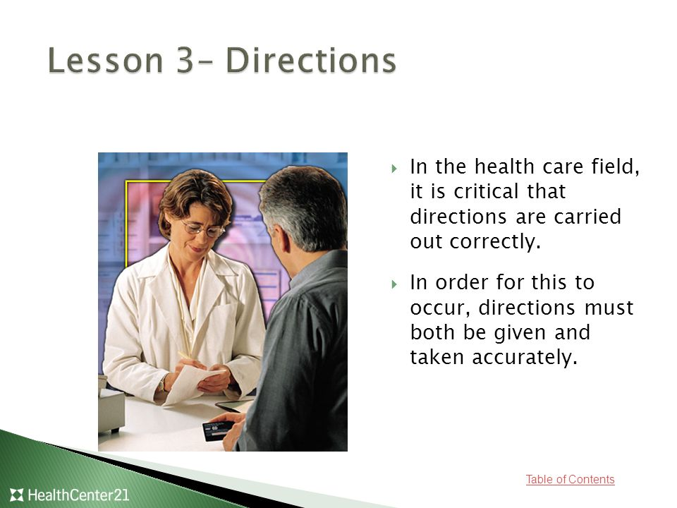 Table of Contents  In the health care field, it is critical that directions are carried out correctly.