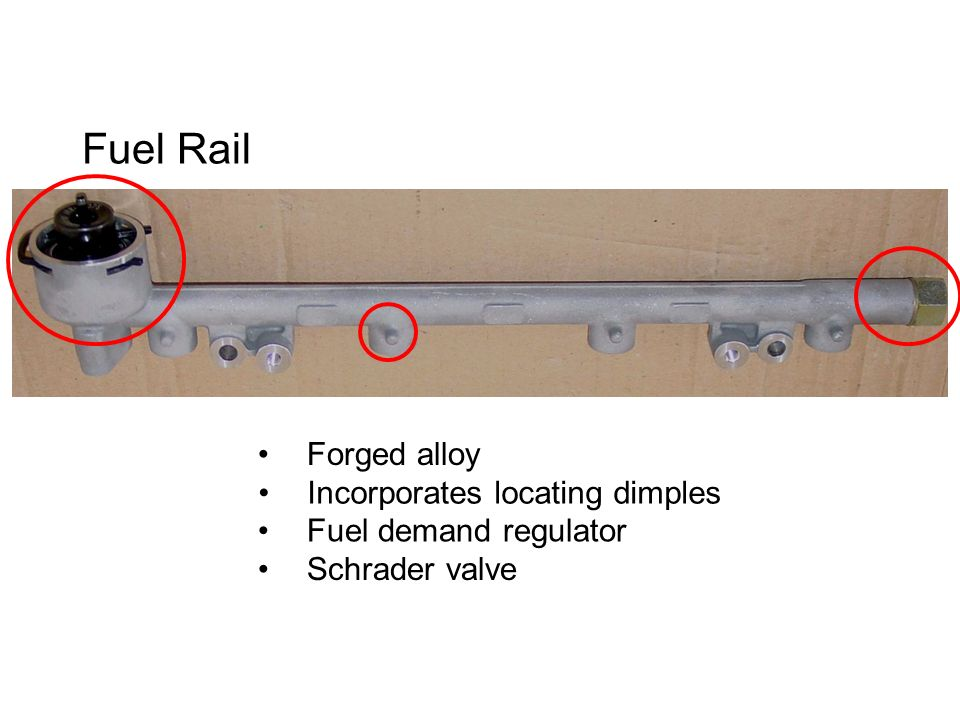 Fuel Rail Forged alloy Incorporates locating dimples Fuel demand regulator Schrader valve