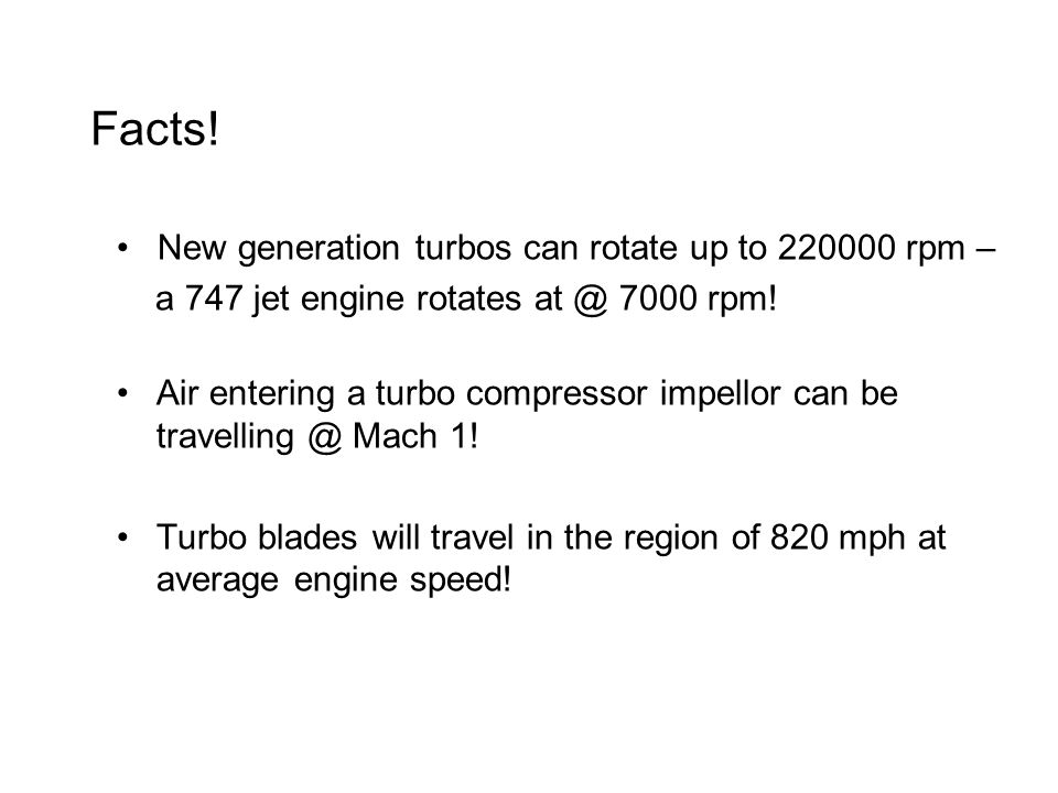 Facts. Air entering a turbo compressor impellor can be travelling @ Mach 1.