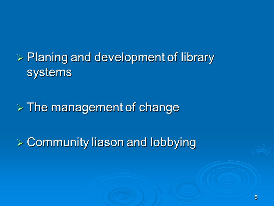 5  Planing and development of library systems  The management of change  Community liason and lobbying