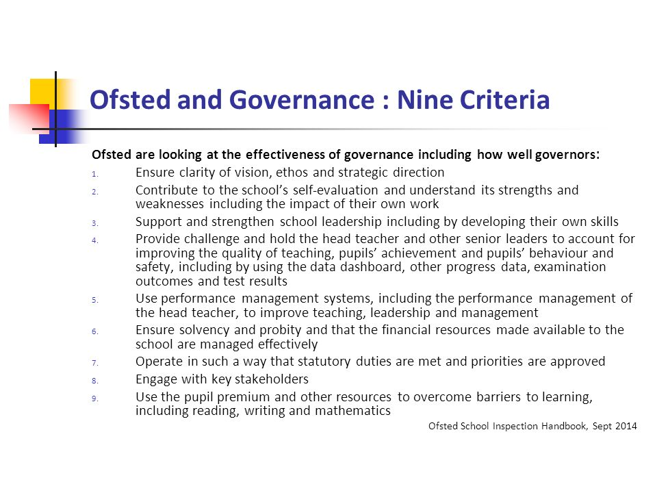 Ofsted and Governance : Nine Criteria Ofsted are looking at the effectiveness of governance including how well governors : 1.