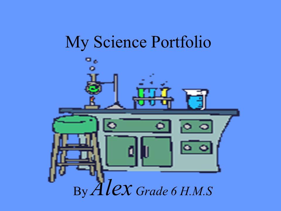 1 My Science Portfolio By Alex Grade 6 HMS