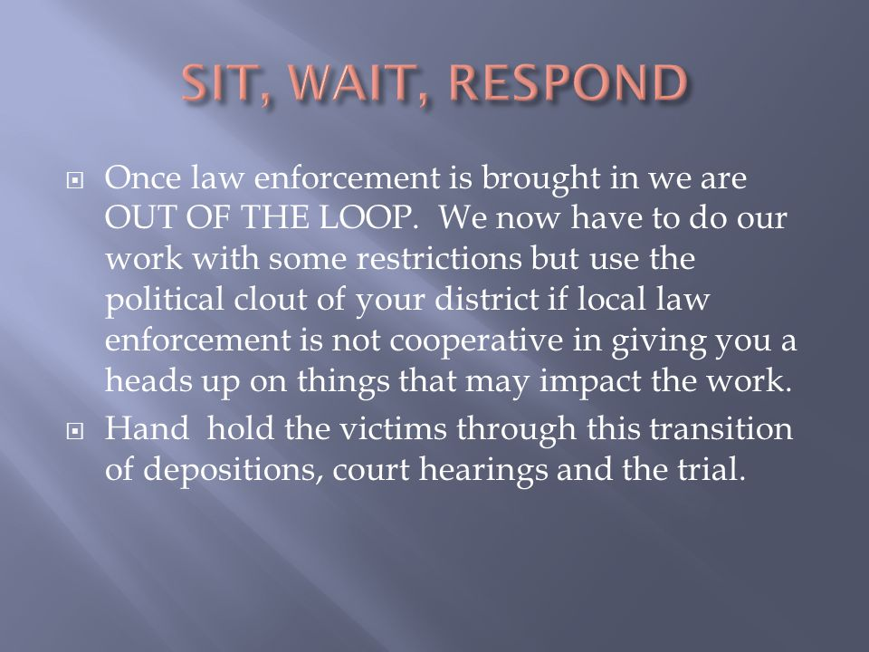  Once law enforcement is brought in we are OUT OF THE LOOP.