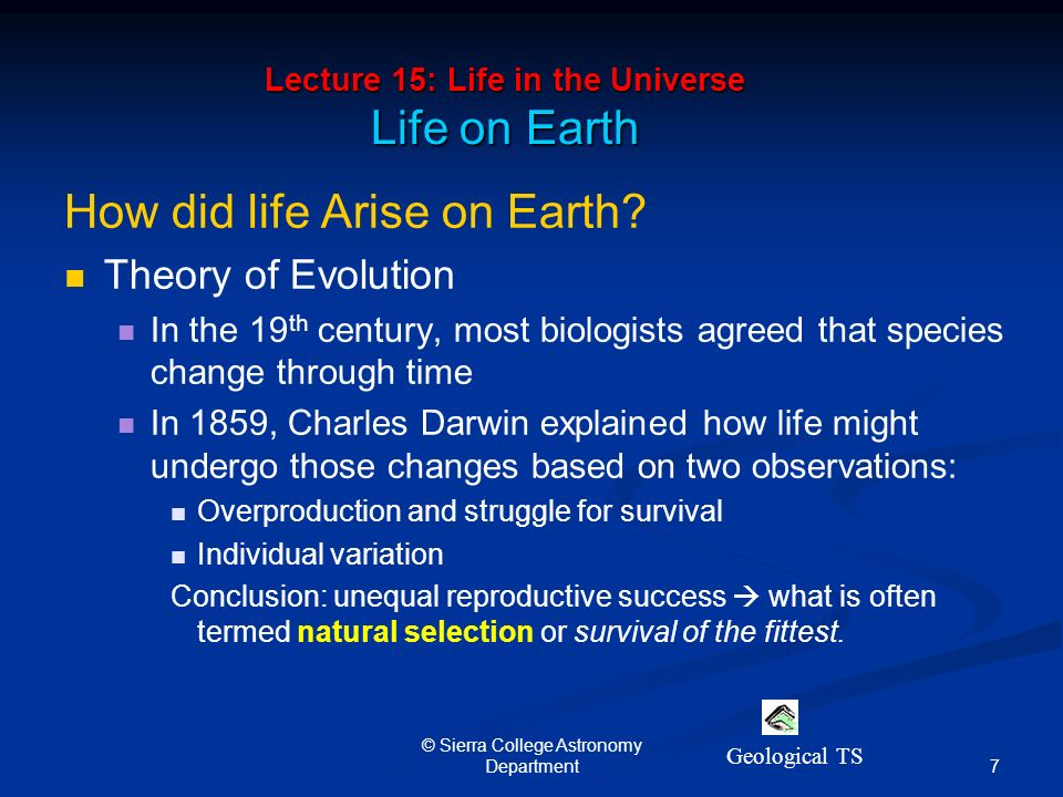 7 © Sierra College Astronomy Department Lecture 15: Life in the Universe Life on Earth How did life Arise on Earth.