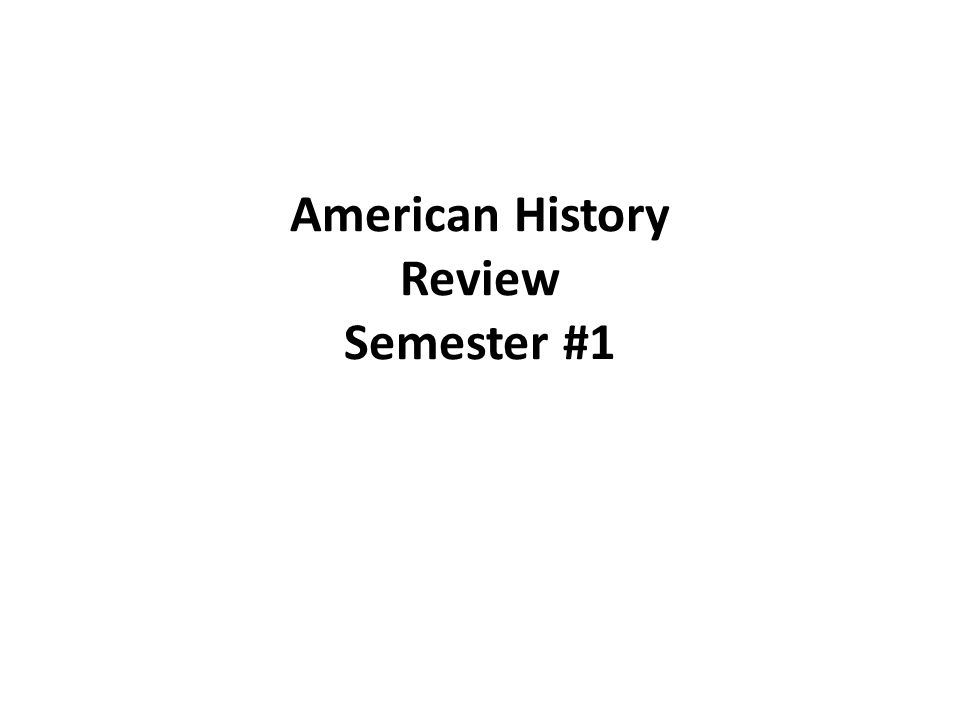 American History Review Semester #1